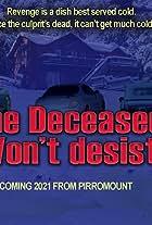 The Deceased Won't Desist!