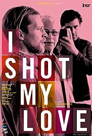 I Shot My Love Poster