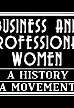 Business and Professional Women: A History, A Movement