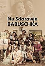 Na Sdorowje! Babuschka!