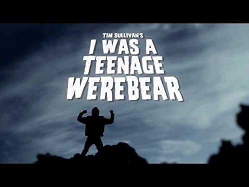 I WAS A TEENAGE WEREBEAR
