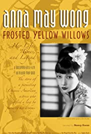 Anna May Wong, Frosted Yellow Willows: Her Life, Times and Legend Poster