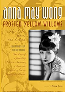 Direct download new movies Anna May Wong, Frosted Yellow Willows: Her Life, Times and Legend [h264]