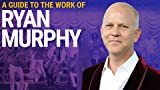 A Guide to the Work of Ryan Murphy