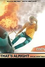 EBEN: That's Alright