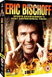 Eric Bischoff: Sports Entertainment's Most Controversial Figure Poster