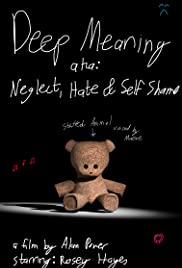 Deep Meaning aka: Neglect, Hate & Self Shame