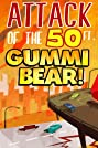Attack of the 50 Ft Gummi Bear! (2014) Poster
