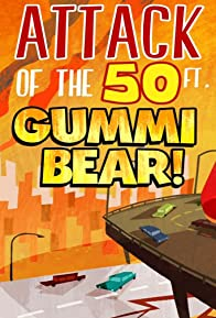 Primary photo for Attack of the 50 Ft. Gummi Bear!