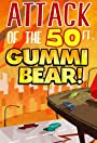 Attack of the 50 Ft. Gummi Bear!