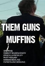 Them Guns: Muffins