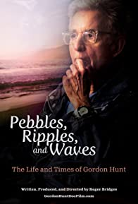 Primary photo for Pebbles, Ripples, and Waves: The Life and Times of Gordon Hunt