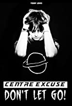 Centre Excuse: Don't Let Go