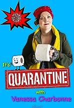It's Quarantine with Vanessa Charbonne