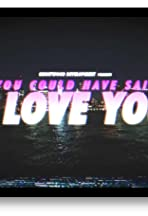 You Could Have Said I Love You