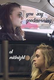 You Say Good Morning At Midnight 2016 Imdb