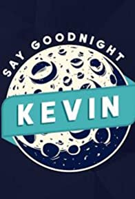 Primary photo for Say Goodnight Kevin