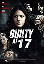 Guilty at 17 (2014) Poster - Movie Forum, Cast, Reviews