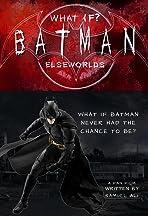 What if Batman?