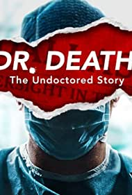 Dr. Death: The Undoctored Story (2021)