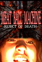 Meatball Machine: Reject of Death