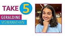 Take 5 With Geraldine Viswanathan