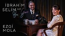 Ibrahim Selim ile Bu Gece # 22: Ezgi Mola, Selin Geçit