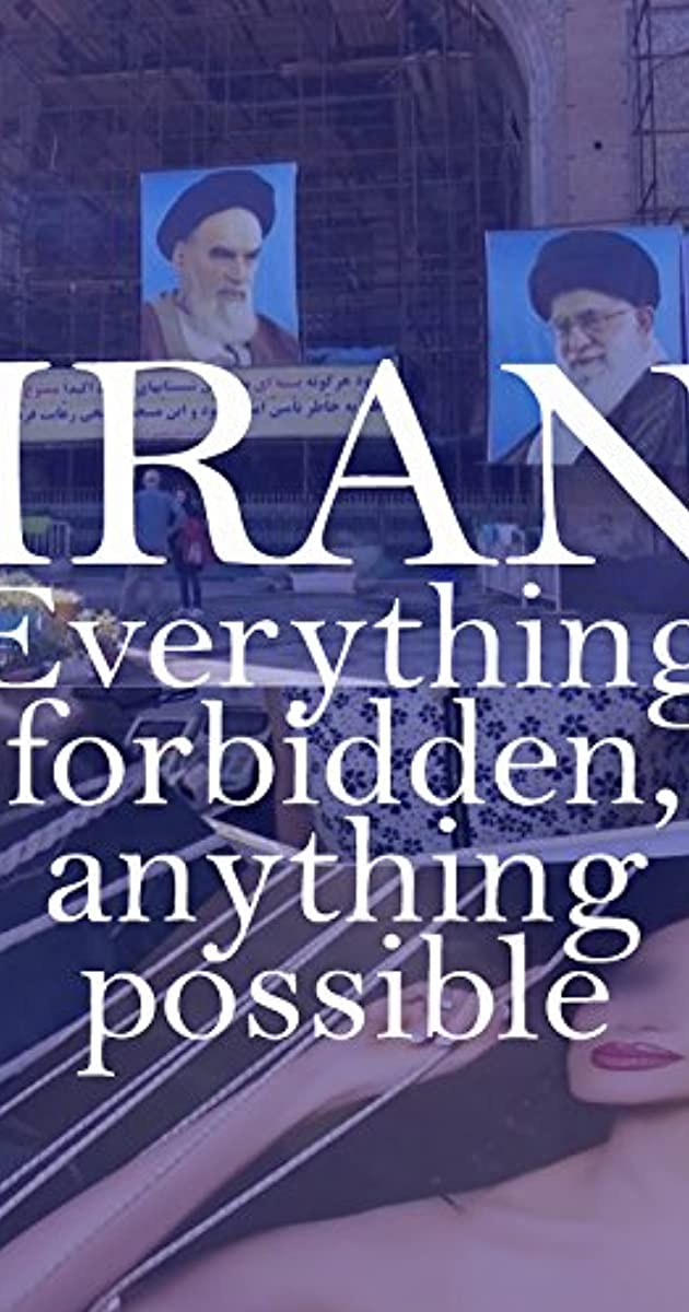 Iran: Everything Forbidden, Anything Possible (2018)