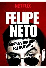 Felipe Neto: Minha Vida Não Faz Sentido