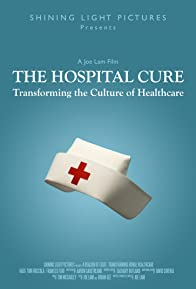 Primary photo for The Hospital Cure: Transforming the Culture of Healthcare