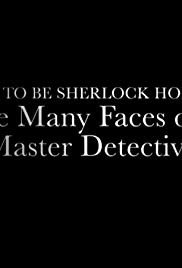 How to Be Sherlock Holmes: The Many Faces of a Master Detective Poster