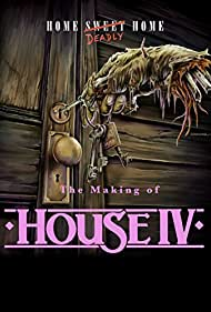 Home Deadly Home: The Making of House IV (2017)