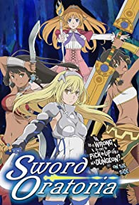 Primary photo for DanMachi: Is It Wrong to Try to Pick Up Girls in a Dungeon? On the Side - Sword Oratoria