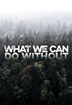 What We Can Do Without