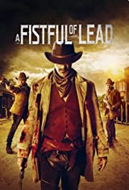 A Fistful of Lead (2018) Poster - Movie Forum, Cast, Reviews