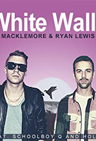 Primary photo for Macklemore & Ryan Lewis Feat. Schoolboy Q and Hollis: White Walls