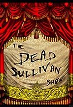 The Dead Sullivan Show