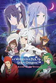 Nonton Film DanMachi: Is It Wrong to Try to Pick Up Girls in a Dungeon? – Arrow of the Orion (2019)