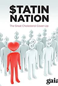 Statin Nation: The Great Cholesterol Cover-Up (2012)