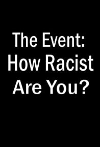Primary photo for The Event: How Racist Are You?