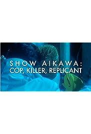 Show Aikawa: Cop, Killer, Replicant