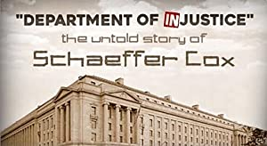 Department of INjustice: The Untold Story of Schaeffer Cox