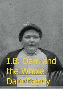 I.B. Dam and the Whole Dam Family