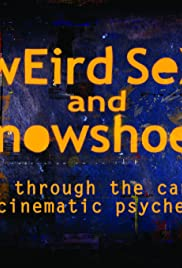 Weird Sex and Snowshoes: A Trek Through the Canadian Cinematic Psyche(2004) Poster - Movie Forum, Cast, Reviews