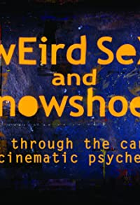 Primary photo for Weird Sex and Snowshoes: A Trek Through the Canadian Cinematic Psyche