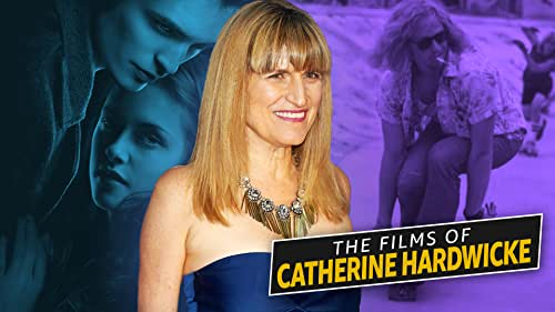 A Guide to the Films of Catherine Hardwicke