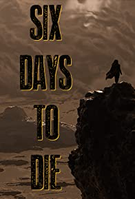 Primary photo for Six Days to Die
