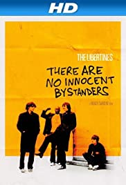 The Libertines: There Are No Innocent Bystanders (2011) Poster - Movie Forum, Cast, Reviews