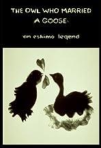 The Owl Who Married a Goose: An Eskimo Legend