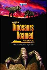 When Dinosaurs Roamed America(2001) Poster - Movie Forum, Cast, Reviews